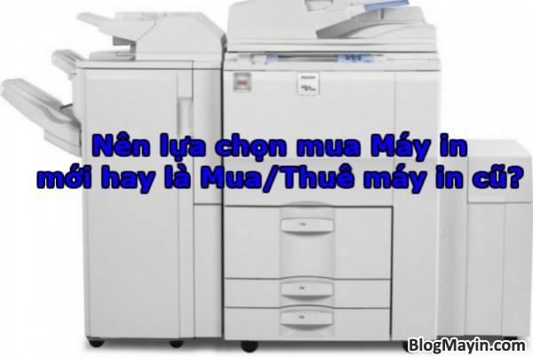 Nên lựa chọn mua Máy in mới hay là Mua/Thuê máy in cũ? + Hình 1