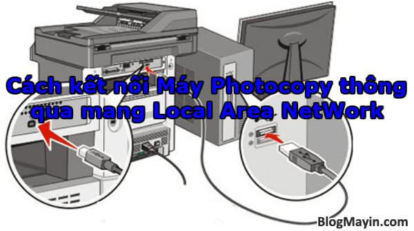 Hướng dẫn kết nối Máy Photocopy thông qua mang Local Area NetWork + Hình 1