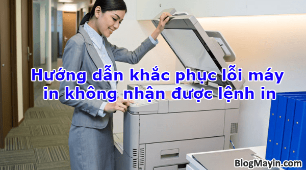 Hướng dẫn khắc phục lỗi máy in không nhận được lệnh in + Hình 1