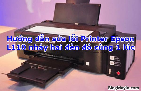 Hướng dẫn sửa lỗi Printer Epson L110 nháy hai đèn đỏ cùng một lúc + Hình 1