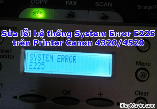 Sửa lỗi hệ thống System Error E225 trên Printer Canon 4320/4520 + Hình 1