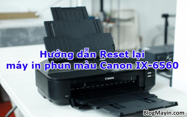 Hướng dẫn Reset lại Printer Canon IX-6560 + Hình 1