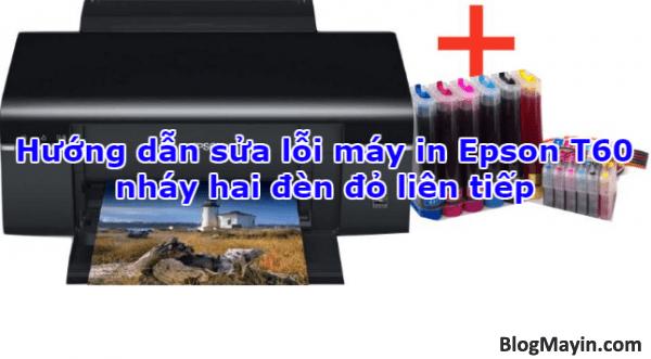 Hướng dẫn sửa lỗi máy in Epson T60 nháy hai đèn đỏ liên tiếp + Hình 1