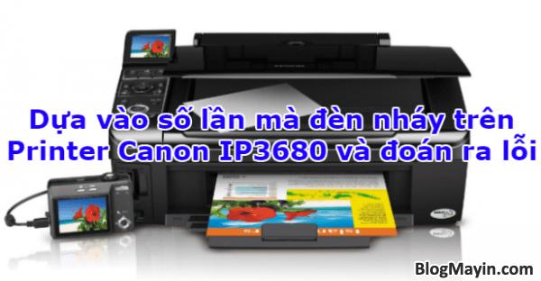 Dựa vào số lần mà đèn nháy trên máy in Canon IP-3680 và đoán ra lỗi + Hình 1