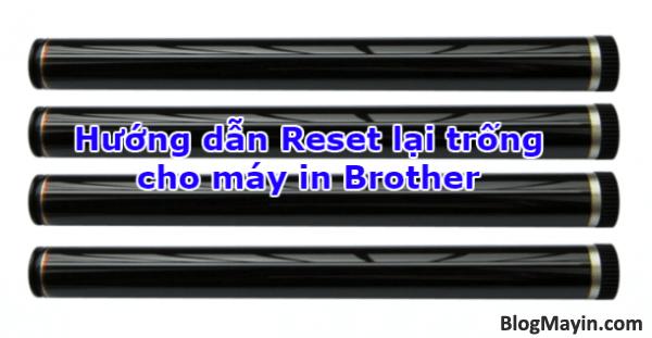 Hướng dẫn thiết lập lại trống cho máy in Brother + Hình 1