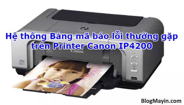 Hệ thống Bảng mã báo lỗi thường gặp trên Printer Canon IP4200 + Hình 1