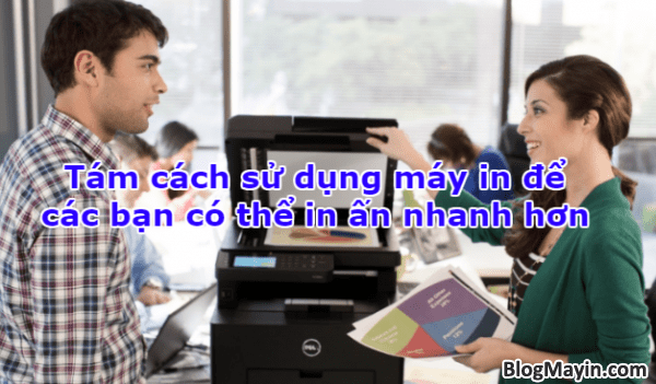 Tám cách sử dụng máy in để các bạn có thể in ấn nhanh hơn + Hình 1