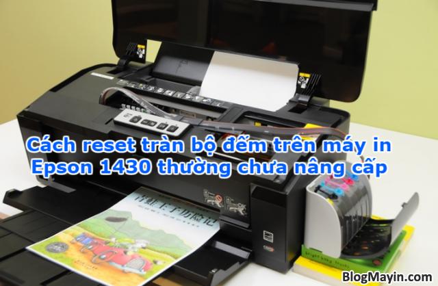 Cách reset tràn bộ đếm trên máy in Epson 1430 thường chưa nâng cấp + Hình 1