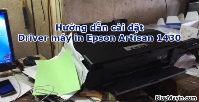 Hướng dẫn cài đặt Driver máy in Epson Artisan 1430 cho người mới + Hình 1