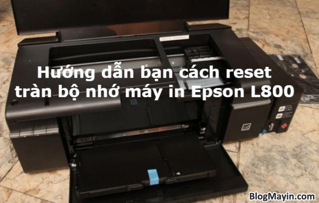 Hướng dẫn bạn cách reset tràn bộ nhớ máy in Epson L800 + Hình 1