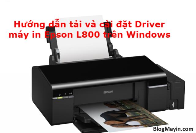 Hướng dẫn tải và cài đặt Driver máy in Epson L800 trên Windows + Hình 1