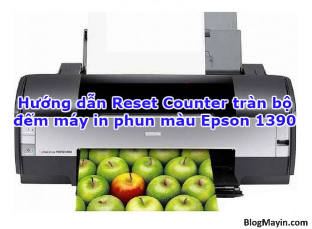 Hướng dẫn Reset Counter tràn bộ đếm máy in phun màu Epson 1390 + Hình 1