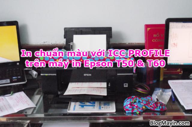 Thủ thuật in chuẩn màu với ICC PROFILE trên máy in Epson T50 & T60 + Hình 1