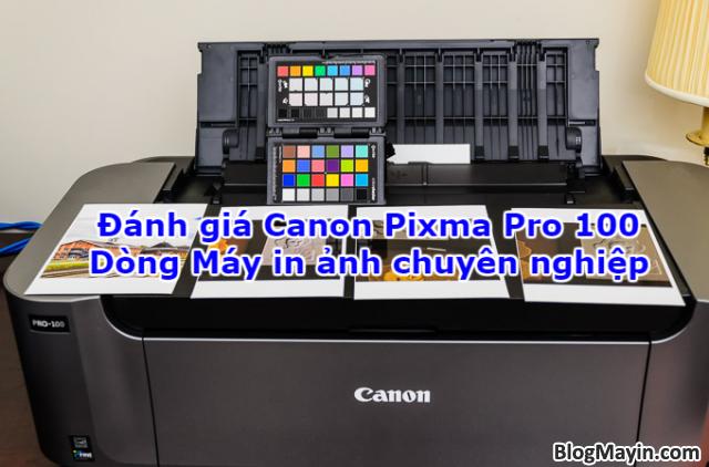 Đánh giá Canon Pixma Pro 100 - Dòng Máy in ảnh chuyên nghiệp + Hình 1