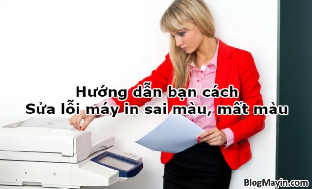Hướng dẫn bạn cách Sửa lỗi máy in sai màu, mất màu + Hình 1
