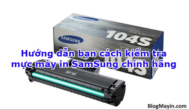 Hướng dẫn bạn cách kiểm tra mực máy in SamSung chính hãng + Hình 1