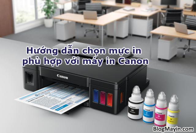 Hướng dẫn chọn mực in Canon phù hợp với máy in Canon + Hình 1