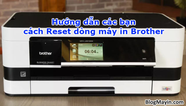 Hướng dẫn bạn cách Reset dòng máy in Brother + Hình 1